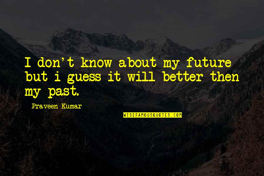 Positive Future Quotes By Praveen Kumar: I don't know about my future but i