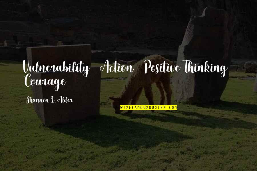 Positive Future Quotes By Shannon L. Alder: Vulnerability + Action + Positive Thinking = Courage