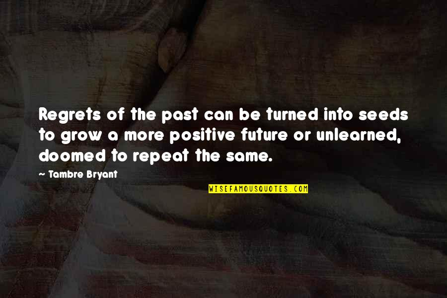 Positive Future Quotes By Tambre Bryant: Regrets of the past can be turned into