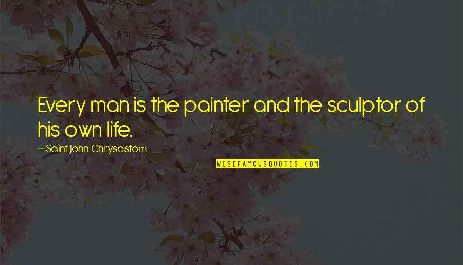 Positive Happy Monday Quotes By Saint John Chrysostom: Every man is the painter and the sculptor