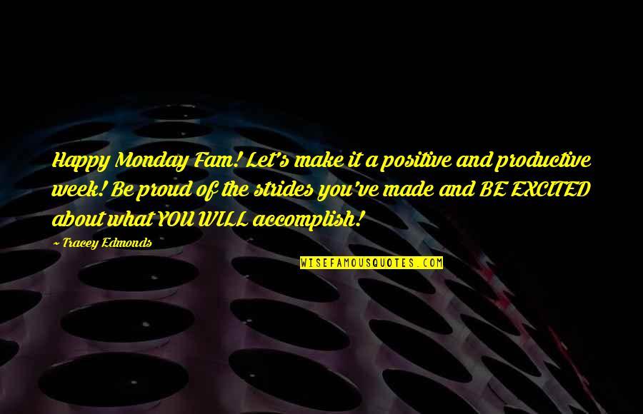 Positive Happy Monday Quotes By Tracey Edmonds: Happy Monday Fam! Let's make it a positive