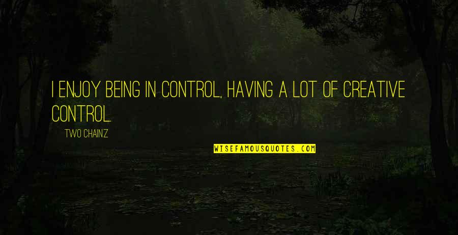 Positive Happy Monday Quotes By Two Chainz: I enjoy being in control, having a lot