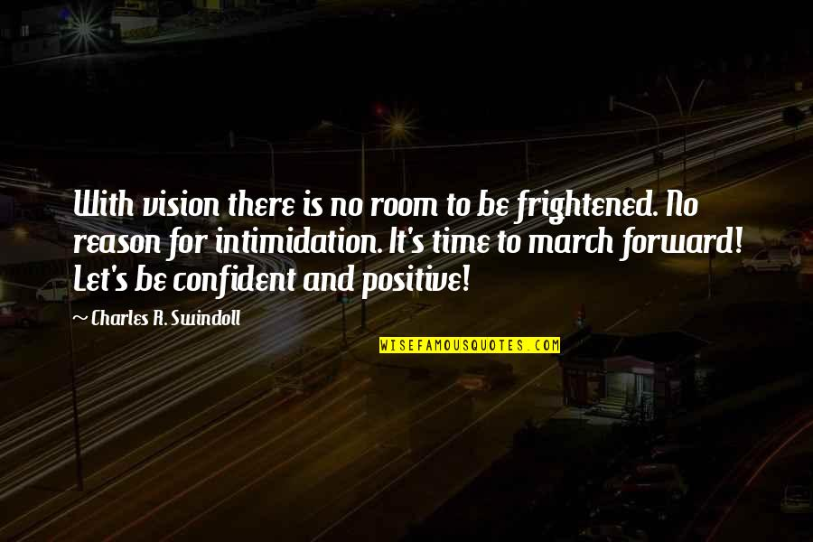 Positive Intimidation Quotes By Charles R. Swindoll: With vision there is no room to be