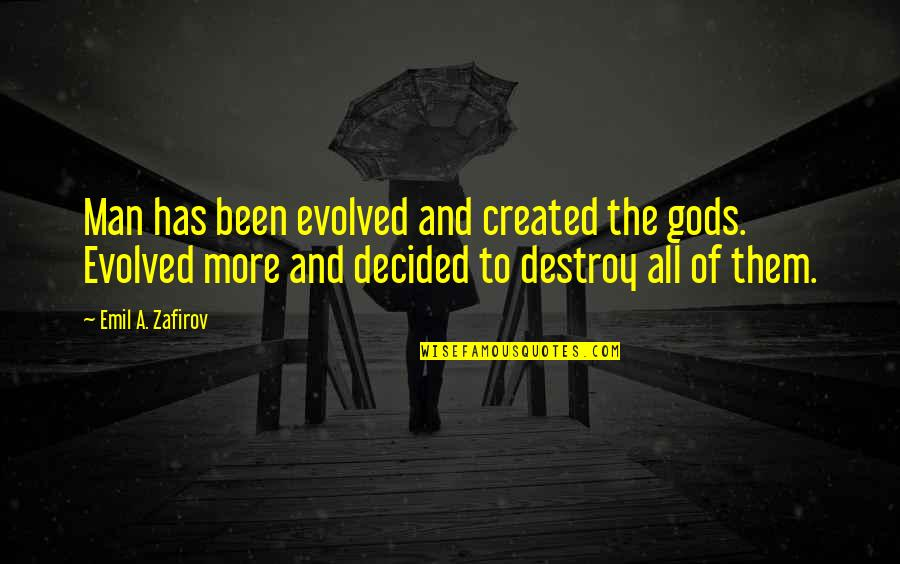 Positive Intimidation Quotes By Emil A. Zafirov: Man has been evolved and created the gods.
