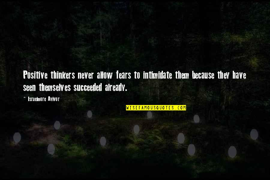 Positive Intimidation Quotes By Israelmore Ayivor: Positive thinkers never allow fears to intimidate them