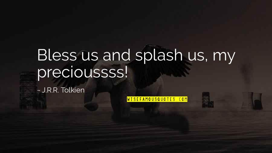 Positive Intimidation Quotes By J.R.R. Tolkien: Bless us and splash us, my precioussss!