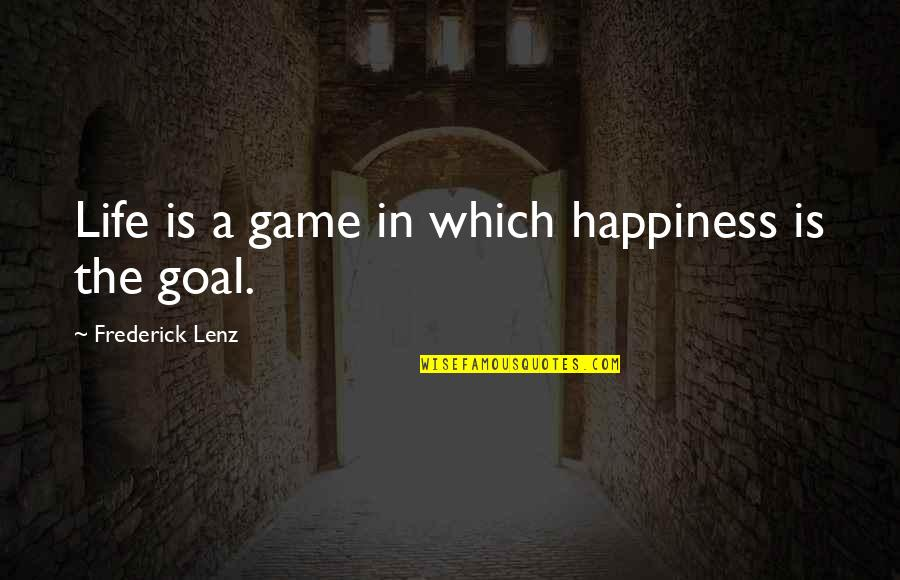 Positive Labour Quotes By Frederick Lenz: Life is a game in which happiness is