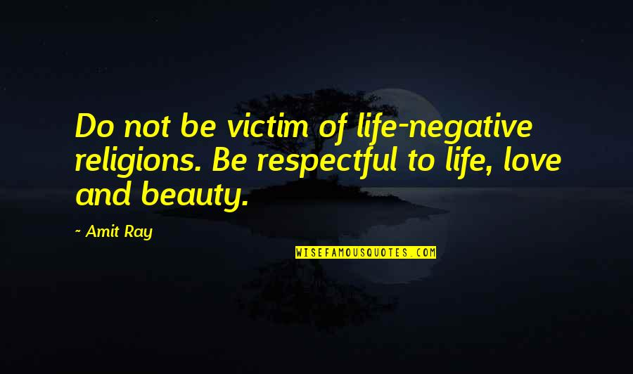 Positive Life Love Quotes By Amit Ray: Do not be victim of life-negative religions. Be