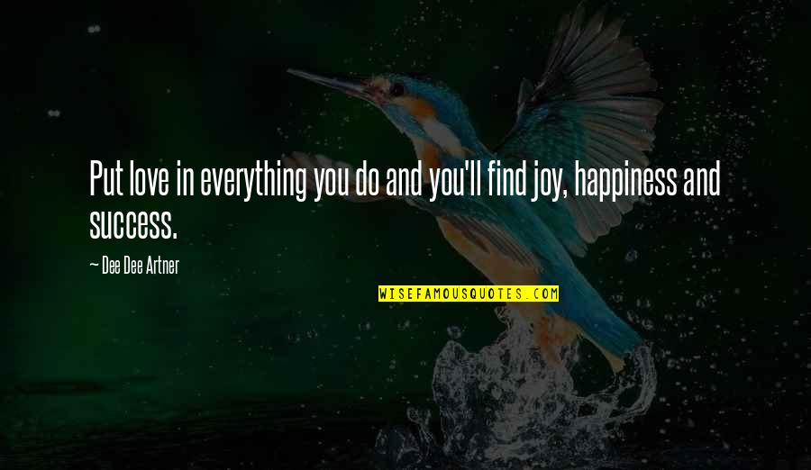 Positive Life Love Quotes By Dee Dee Artner: Put love in everything you do and you'll