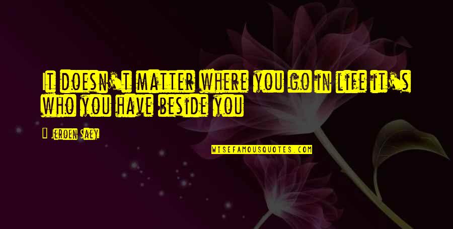 Positive Life Love Quotes By Jeroen Saey: It doesn't matter where you go in life