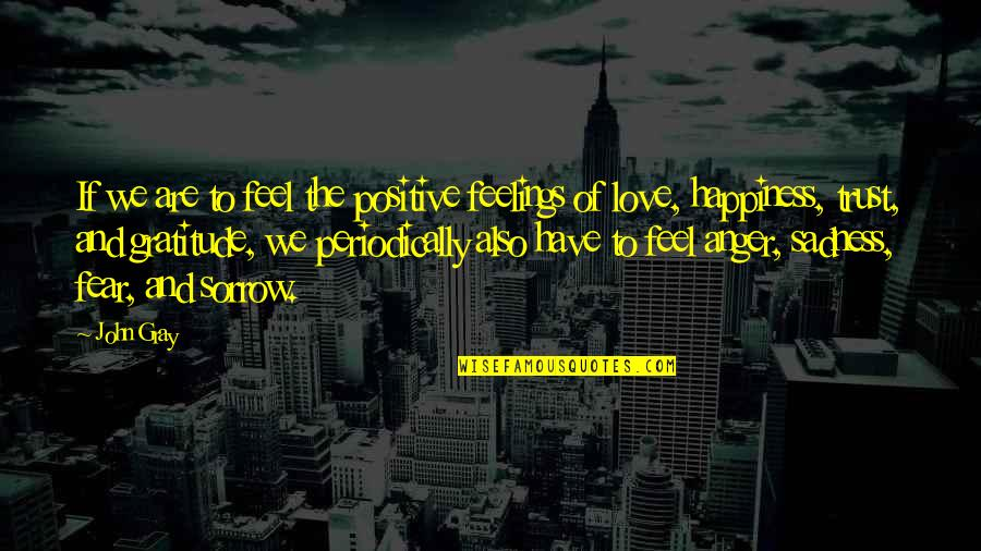 Positive Life Love Quotes By John Gray: If we are to feel the positive feelings