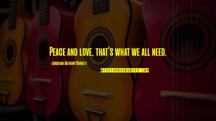 Positive Life Love Quotes By Jonathan Anthony Burkett: Peace and love, that's what we all need.