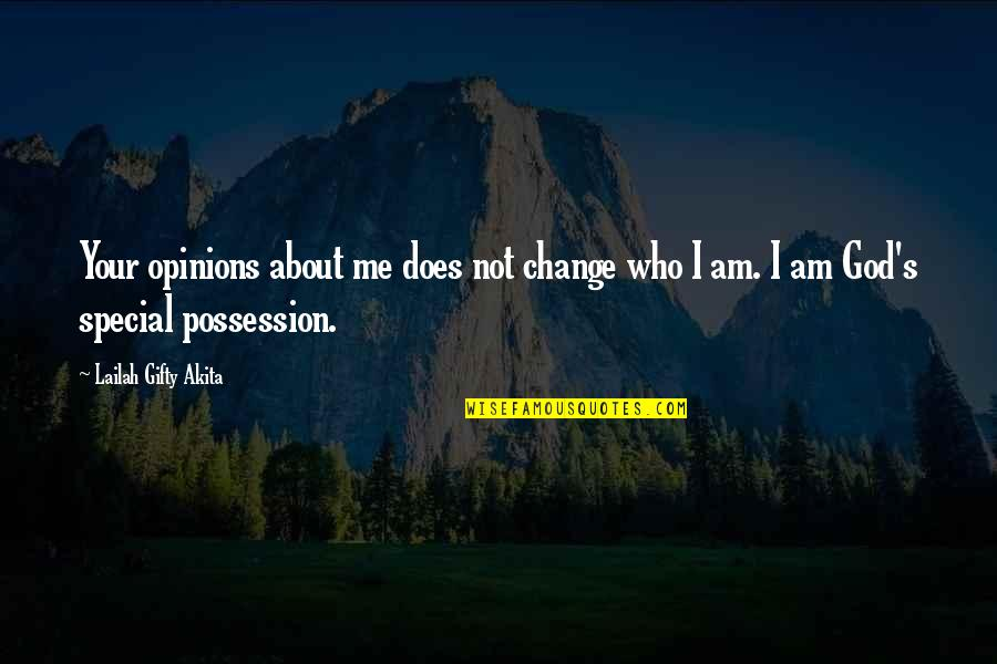 Positive Life Love Quotes By Lailah Gifty Akita: Your opinions about me does not change who