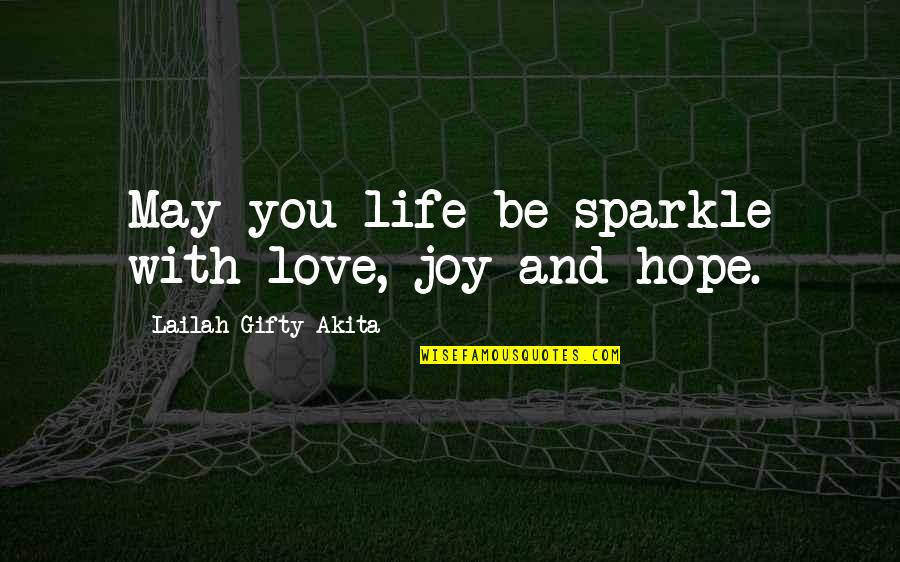 Positive Life Love Quotes By Lailah Gifty Akita: May you life be sparkle with love, joy