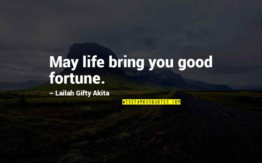 Positive Life Love Quotes By Lailah Gifty Akita: May life bring you good fortune.