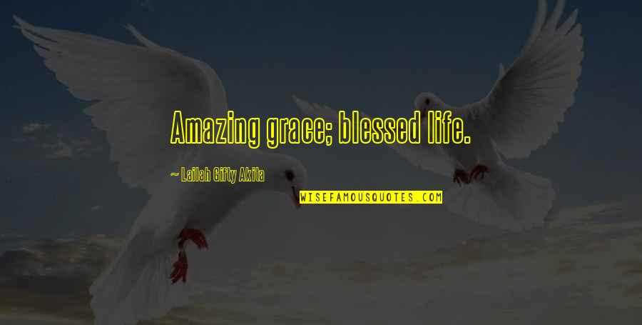 Positive Life Love Quotes By Lailah Gifty Akita: Amazing grace; blessed life.