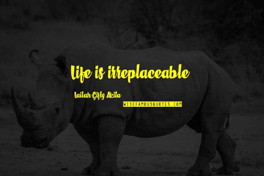 Positive Life Love Quotes By Lailah Gifty Akita: Life is irreplaceable!