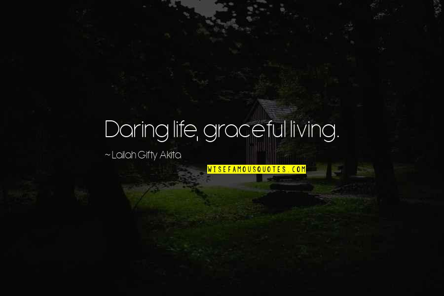 Positive Life Love Quotes By Lailah Gifty Akita: Daring life, graceful living.