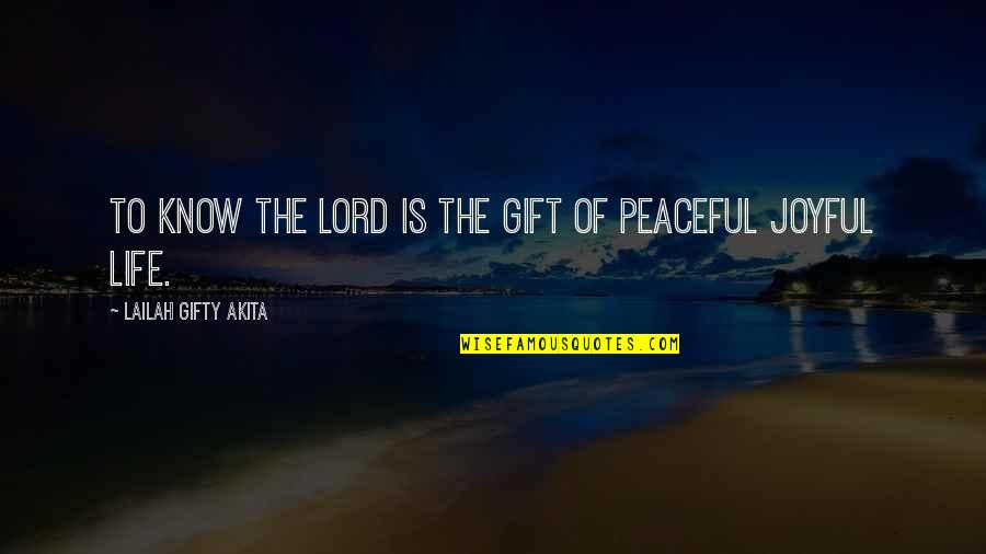 Positive Life Love Quotes By Lailah Gifty Akita: To know the Lord is the gift of