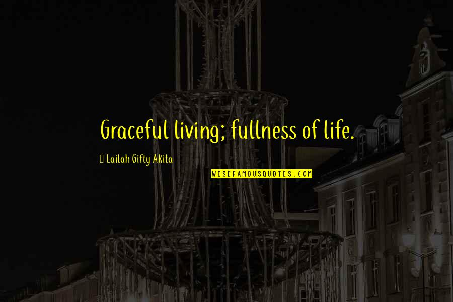 Positive Life Love Quotes By Lailah Gifty Akita: Graceful living; fullness of life.