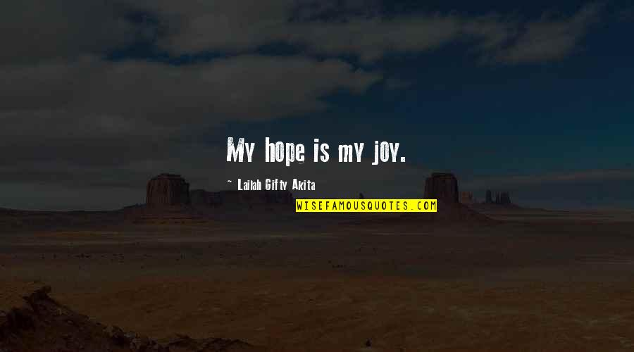 Positive Life Love Quotes By Lailah Gifty Akita: My hope is my joy.