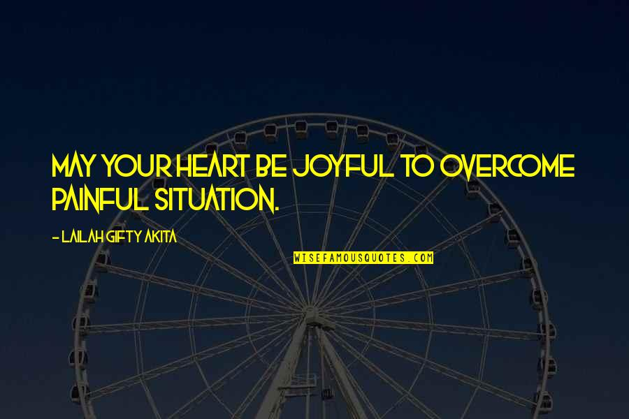 Positive Life Love Quotes By Lailah Gifty Akita: May your heart be joyful to overcome painful