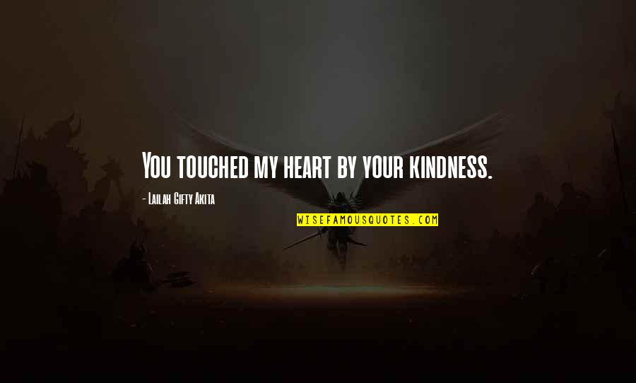 Positive Life Love Quotes By Lailah Gifty Akita: You touched my heart by your kindness.