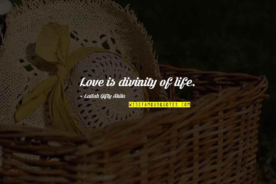 Positive Life Love Quotes By Lailah Gifty Akita: Love is divinity of life.