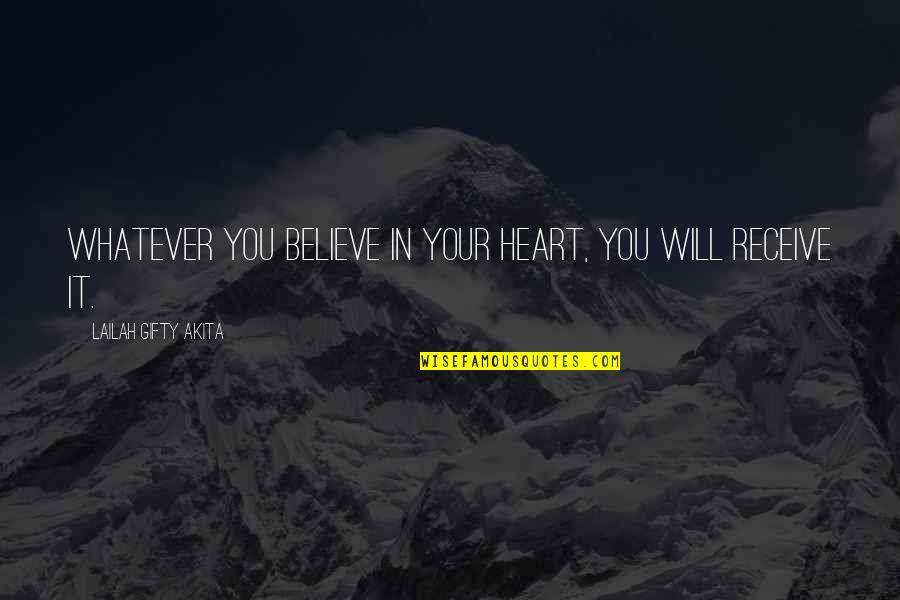 Positive Life Love Quotes By Lailah Gifty Akita: Whatever you believe in your heart, you will