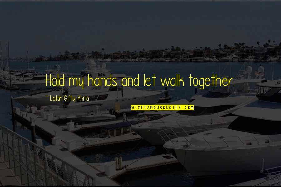 Positive Life Love Quotes By Lailah Gifty Akita: Hold my hands and let walk together.