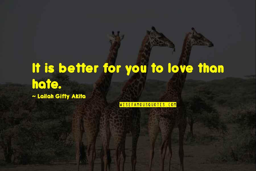 Positive Life Love Quotes By Lailah Gifty Akita: It is better for you to love than