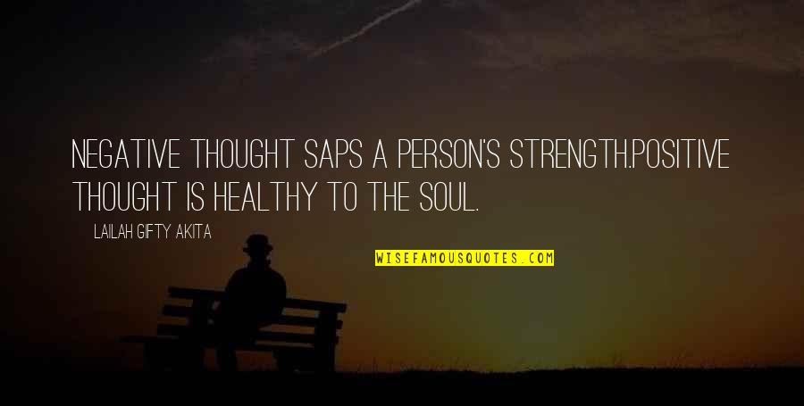 Positive Life Love Quotes By Lailah Gifty Akita: Negative thought saps a person's strength.Positive thought is