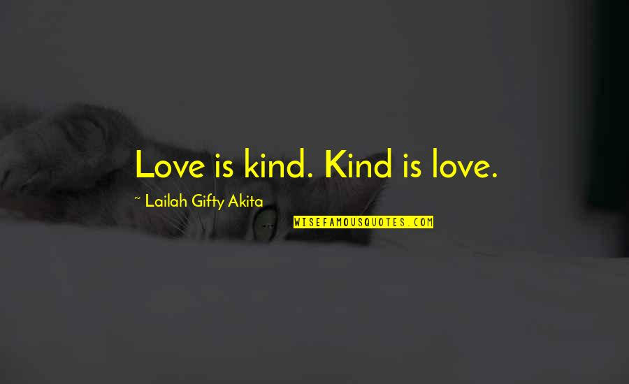 Positive Life Love Quotes By Lailah Gifty Akita: Love is kind. Kind is love.
