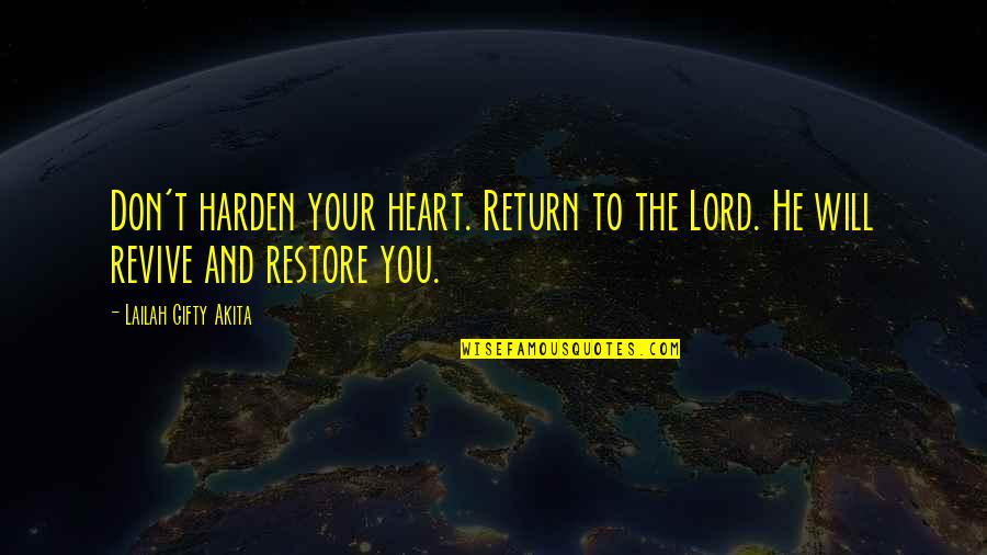 Positive Life Love Quotes By Lailah Gifty Akita: Don't harden your heart. Return to the Lord.