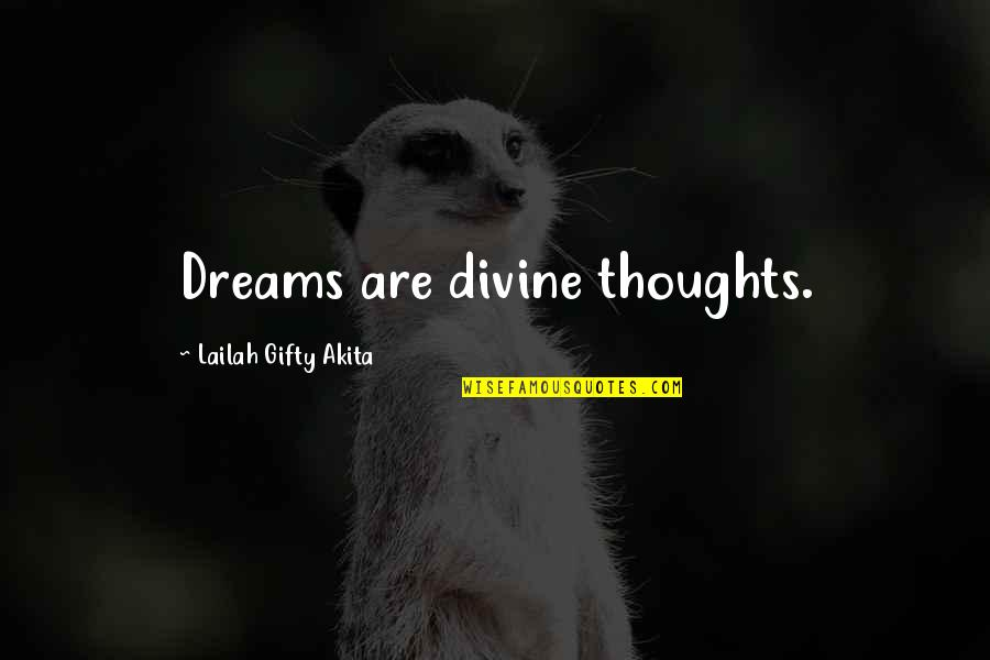 Positive Life Love Quotes By Lailah Gifty Akita: Dreams are divine thoughts.