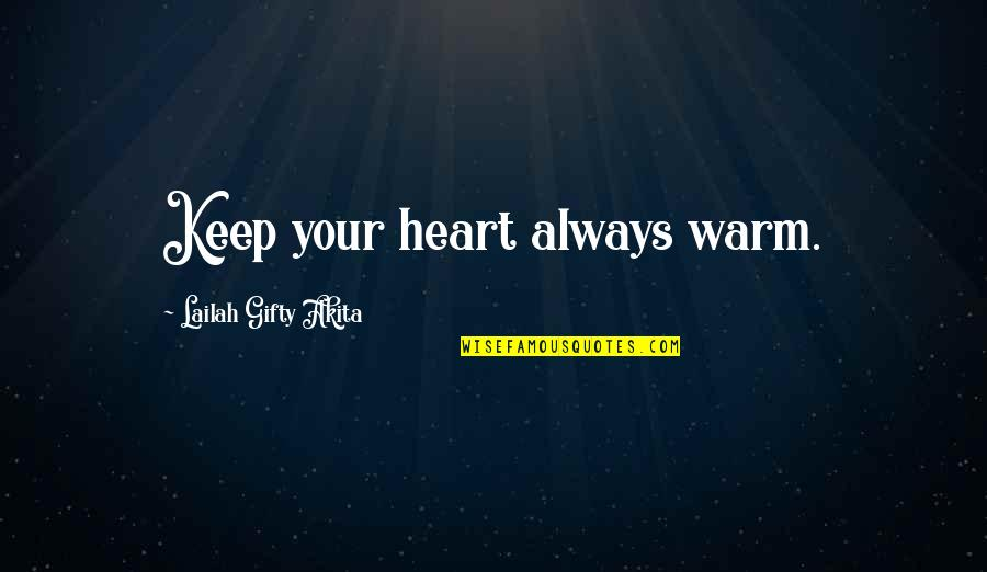 Positive Life Love Quotes By Lailah Gifty Akita: Keep your heart always warm.