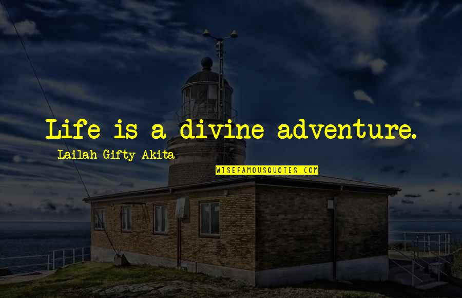 Positive Life Love Quotes By Lailah Gifty Akita: Life is a divine adventure.