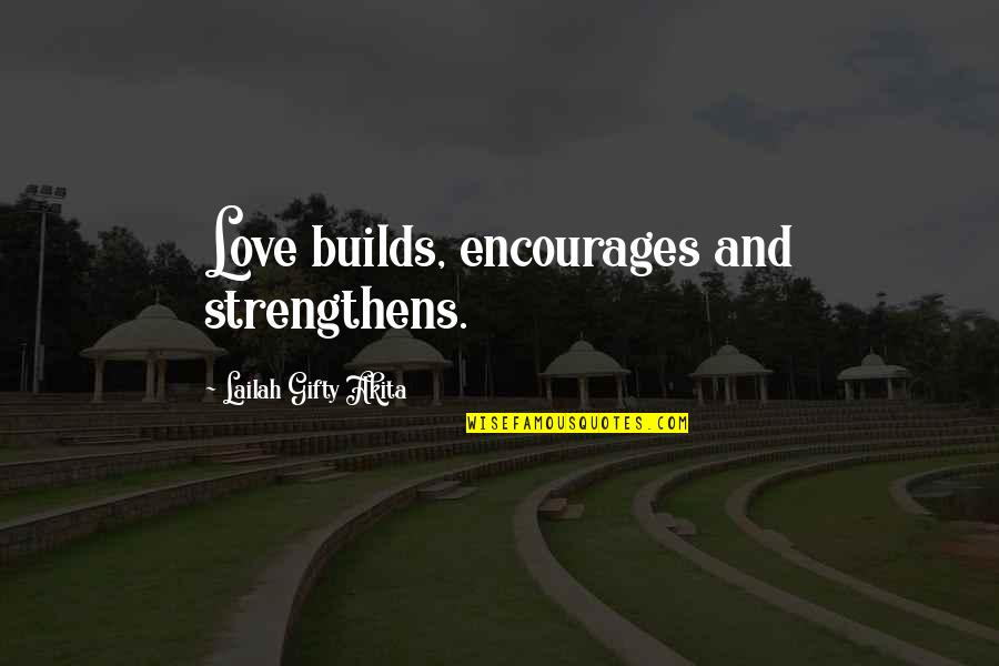 Positive Life Love Quotes By Lailah Gifty Akita: Love builds, encourages and strengthens.