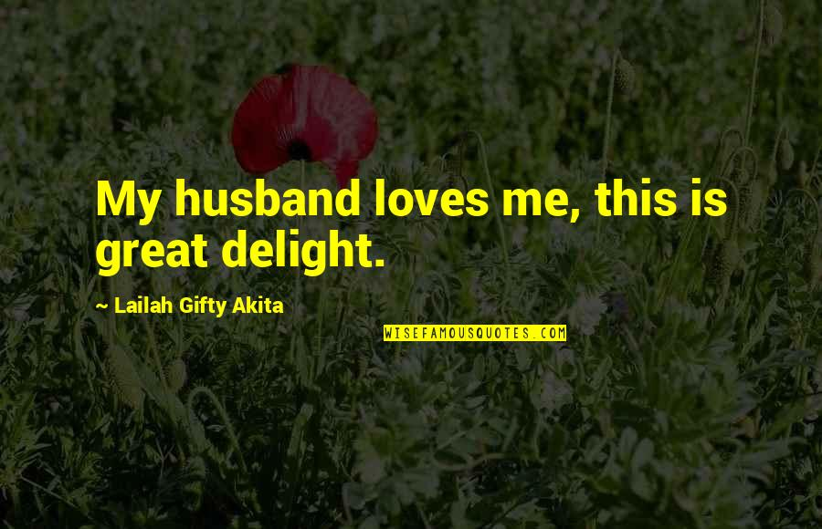 Positive Life Love Quotes By Lailah Gifty Akita: My husband loves me, this is great delight.