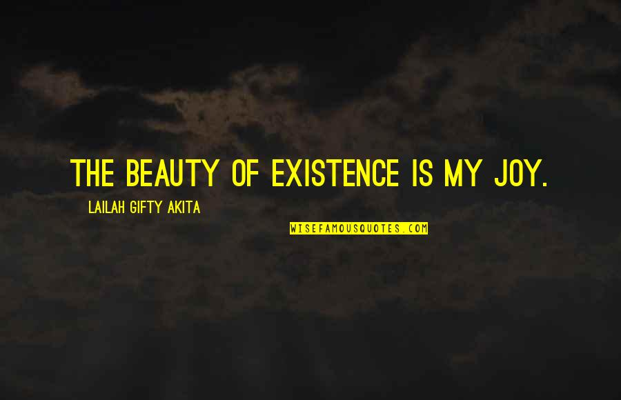 Positive Life Love Quotes By Lailah Gifty Akita: The beauty of existence is my joy.