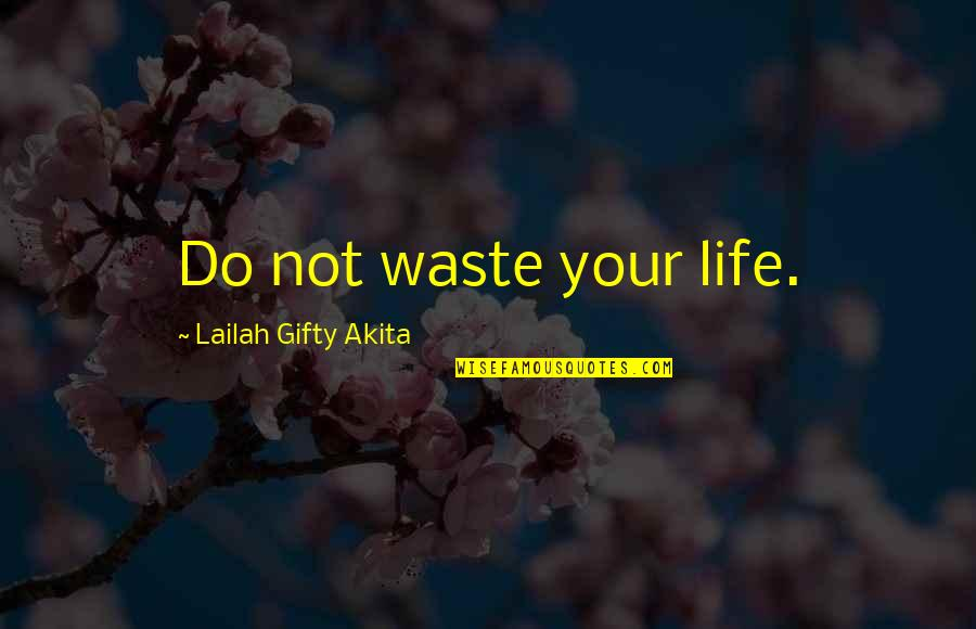 Positive Life Love Quotes By Lailah Gifty Akita: Do not waste your life.