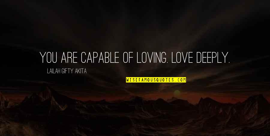 Positive Life Love Quotes By Lailah Gifty Akita: You are capable of loving. Love deeply.