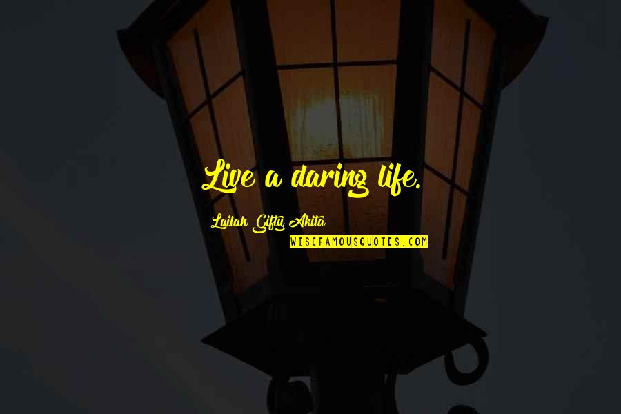 Positive Life Love Quotes By Lailah Gifty Akita: Live a daring life.