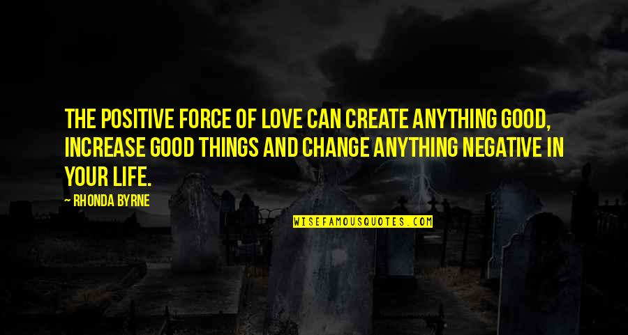 Positive Life Love Quotes By Rhonda Byrne: The positive force of love can create anything