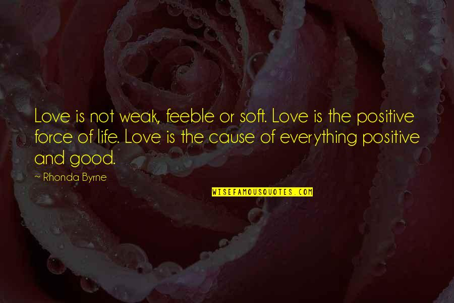 Positive Life Love Quotes By Rhonda Byrne: Love is not weak, feeble or soft. Love