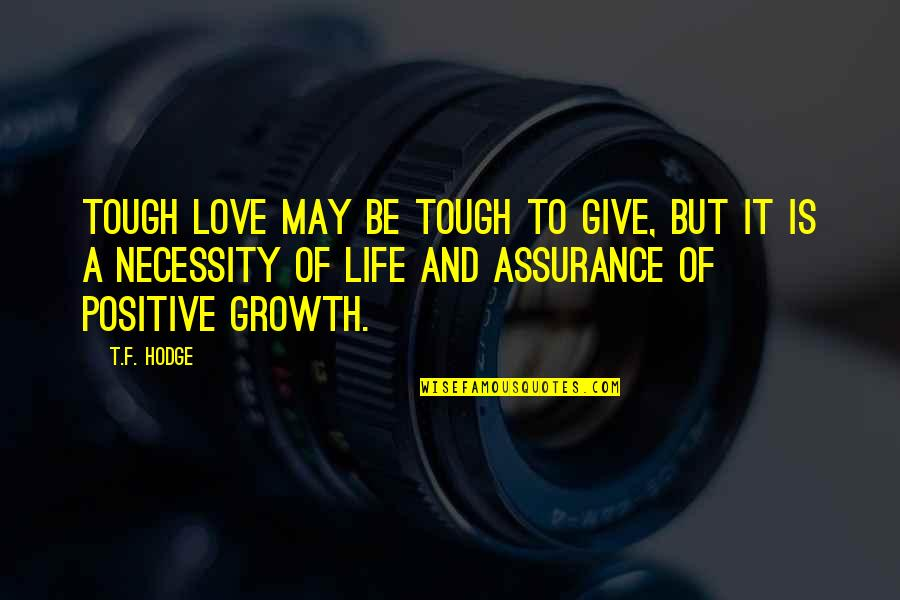 Positive Life Love Quotes By T.F. Hodge: Tough love may be tough to give, but