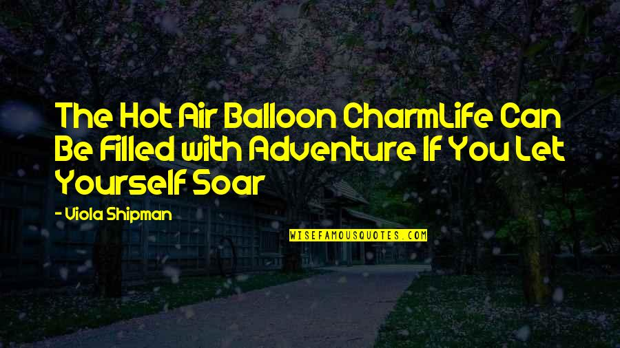 Positive Life Love Quotes By Viola Shipman: The Hot Air Balloon CharmLife Can Be Filled