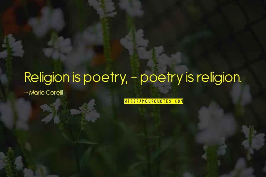 Positive Pedagogy Quotes By Marie Corelli: Religion is poetry, - poetry is religion.