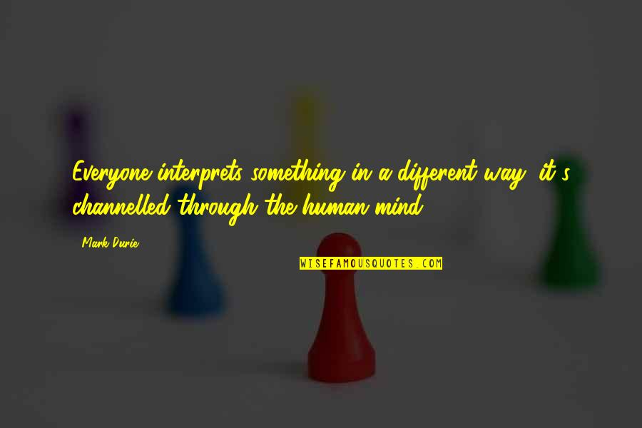 Positive Pedagogy Quotes By Mark Durie: Everyone interprets something in a different way, it's