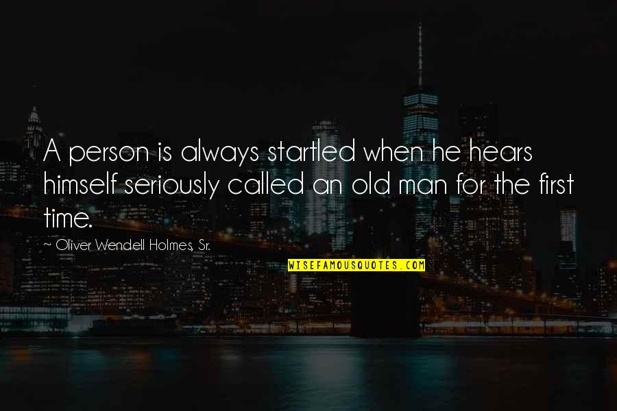 Positive Pedagogy Quotes By Oliver Wendell Holmes, Sr.: A person is always startled when he hears